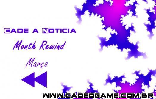 Cadê a Notícia - Month Rewind: Março