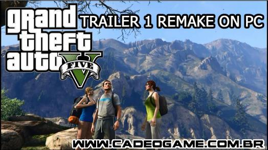 Grand Theft Auto V: Trailer 1 Refeito no PC