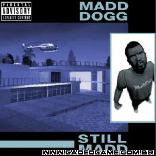http://static2.wikia.nocookie.net/__cb20080518042432/gtawiki/images/5/5a/Madd_Dogg_-_Still_Mad.jpg